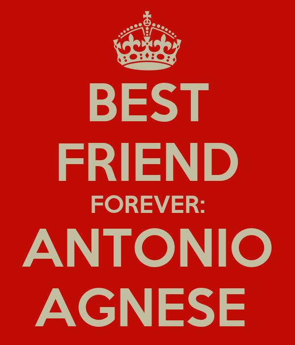BEST FRIEND FOREVER: ANTONIO AGNESE