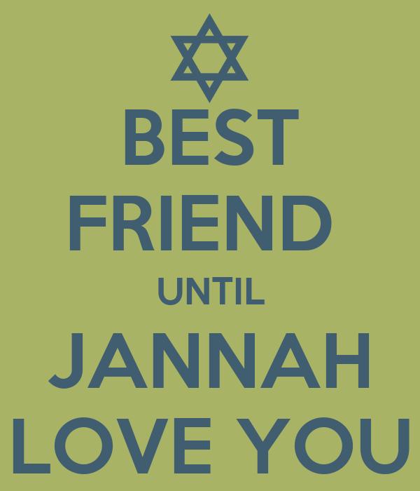 BEST FRIEND  UNTIL JANNAH LOVE YOU