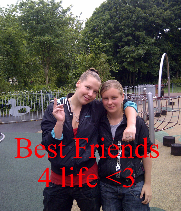 Best Friends  4 life <3