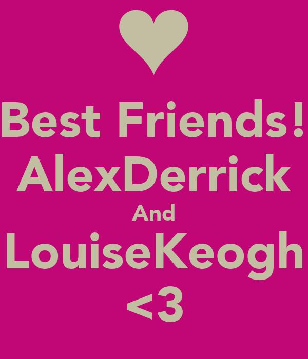 Best Friends! AlexDerrick And LouiseKeogh <3