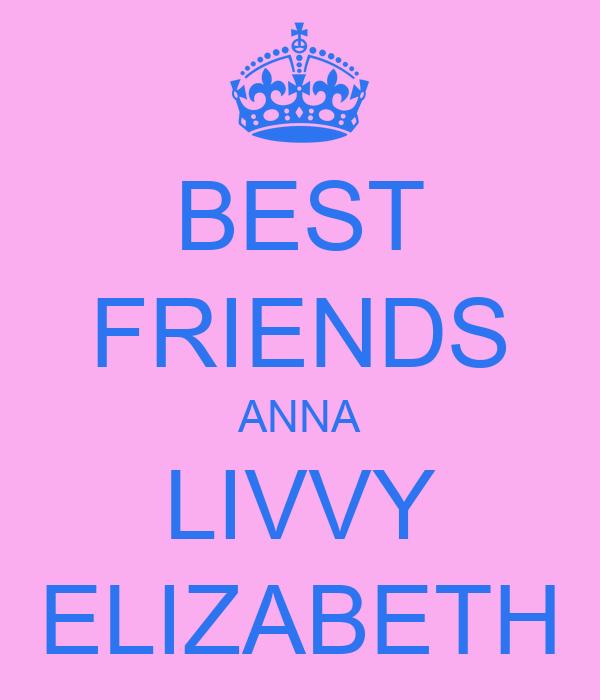 BEST FRIENDS ANNA LIVVY ELIZABETH