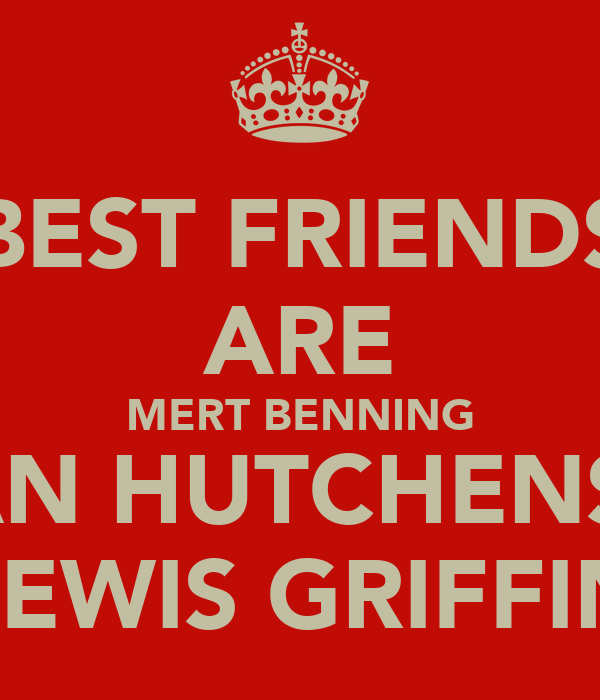 BEST FRIENDS ARE MERT BENNING EUAN HUTCHENSON LEWIS GRIFFIN