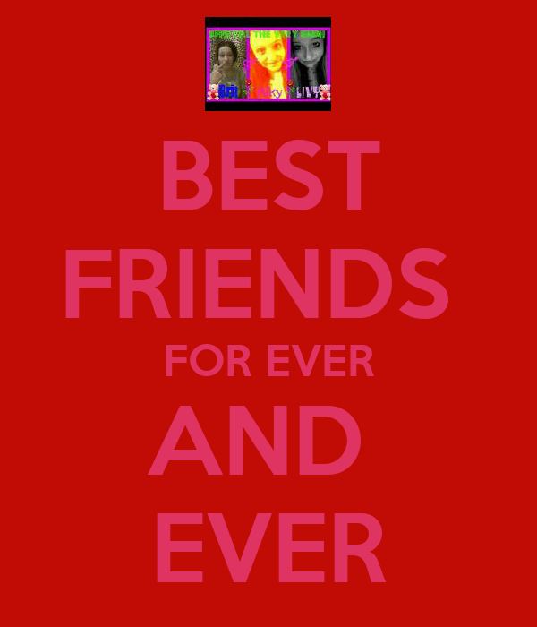 BEST FRIENDS  FOR EVER AND  EVER