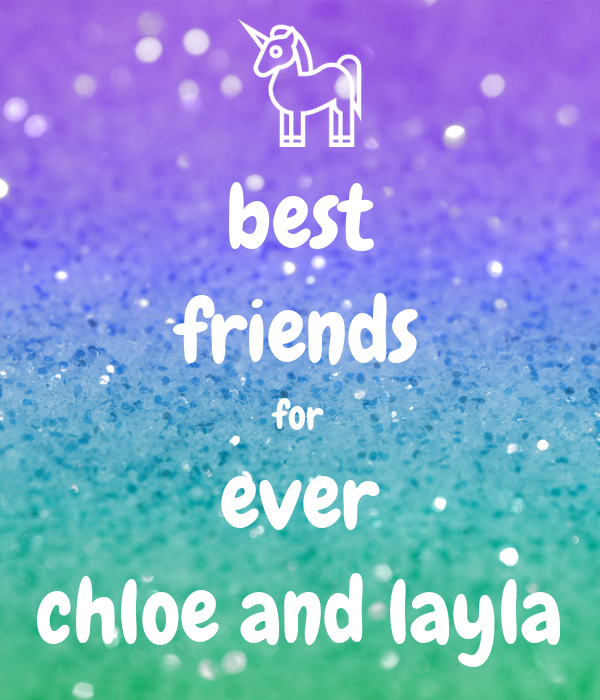 best friends for ever chloe and layla