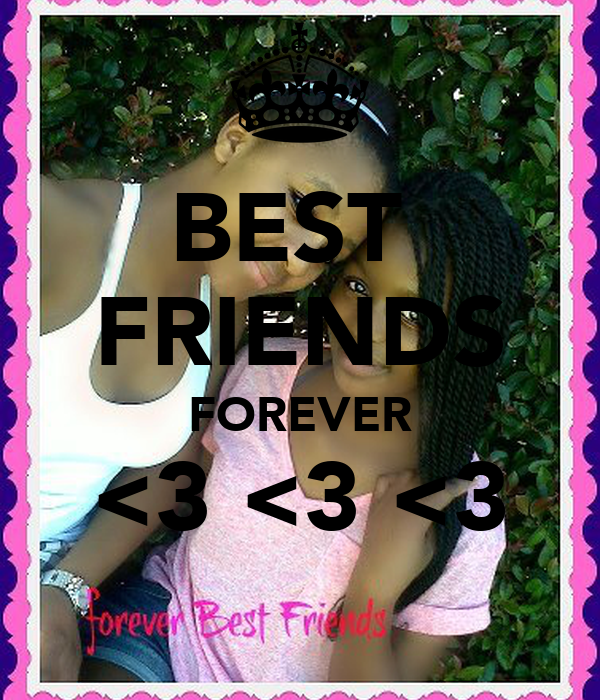 BEST  FRIENDS FOREVER <3 <3 <3