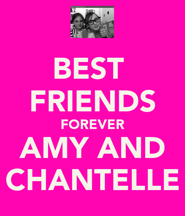 BEST  FRIENDS FOREVER AMY AND CHANTELLE