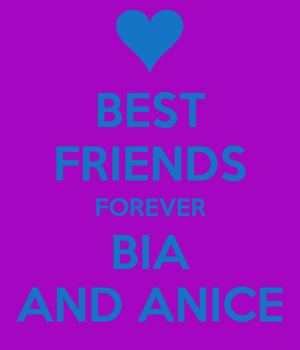 BEST FRIENDS FOREVER BIA AND ANICE