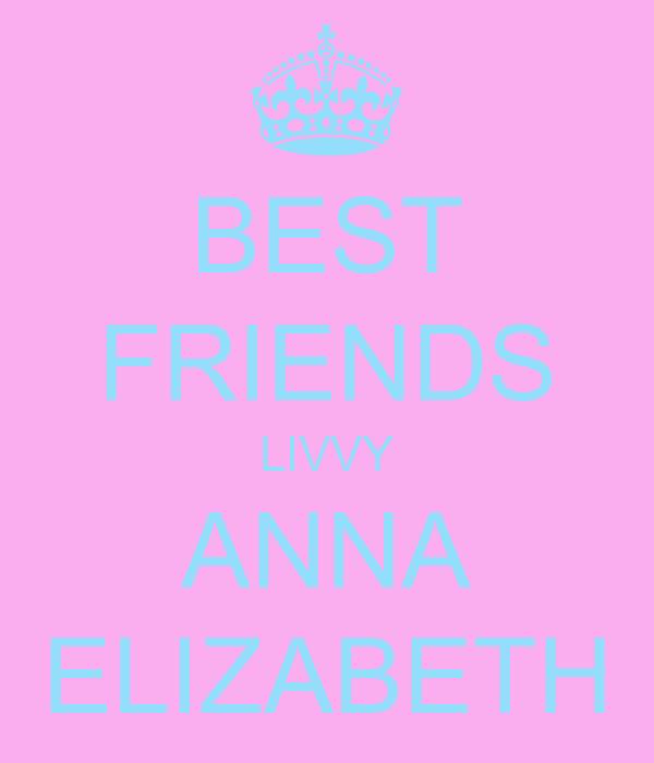 BEST FRIENDS LIVVY ANNA ELIZABETH