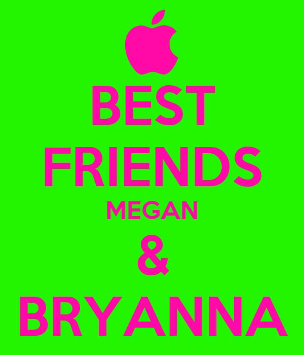 BEST FRIENDS MEGAN & BRYANNA