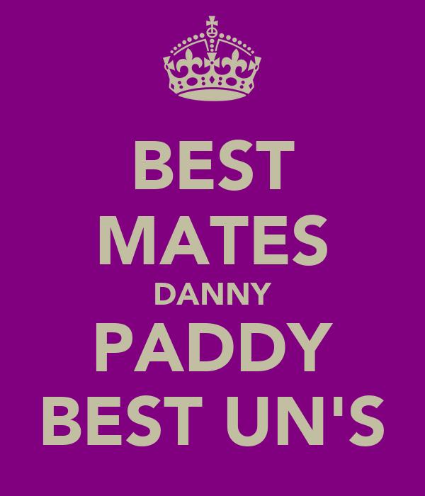 BEST MATES DANNY PADDY BEST UN'S