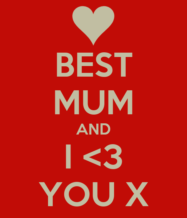 BEST MUM AND I <3 YOU X