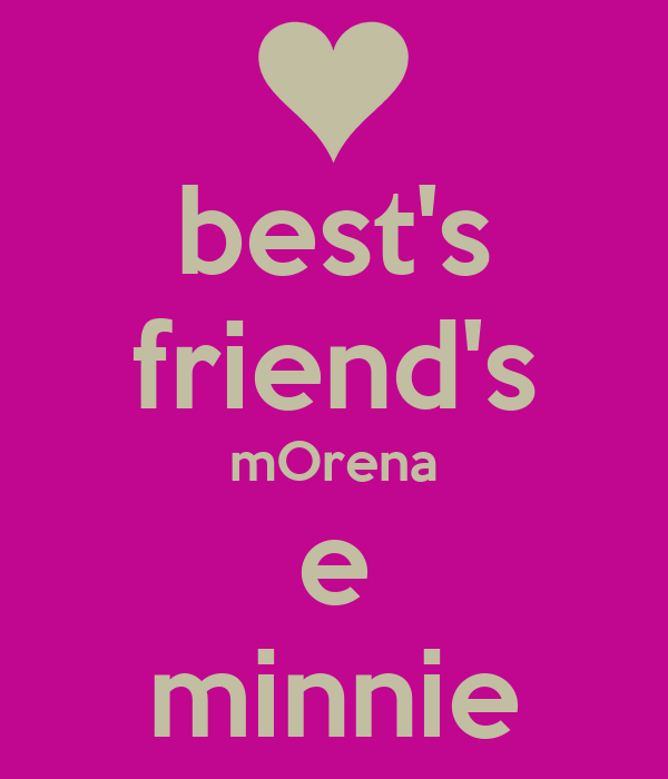 best's friend's mOrena e minnie