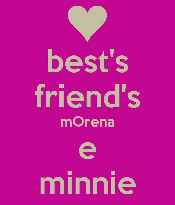 best's friend's mOrena e minnie