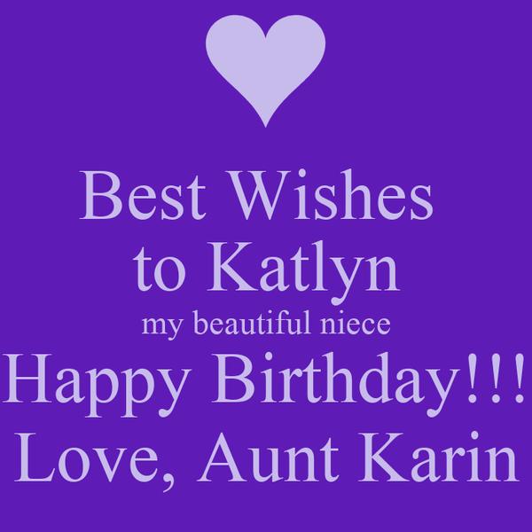 Best Wishes  to Katlyn my beautiful niece Happy Birthday!!! Love, Aunt Karin