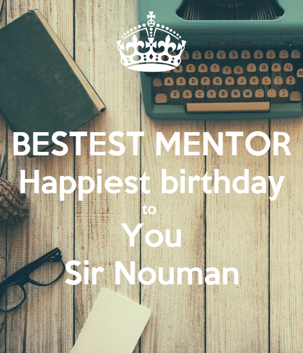 BESTEST MENTOR Happiest birthday to  You Sir Nouman