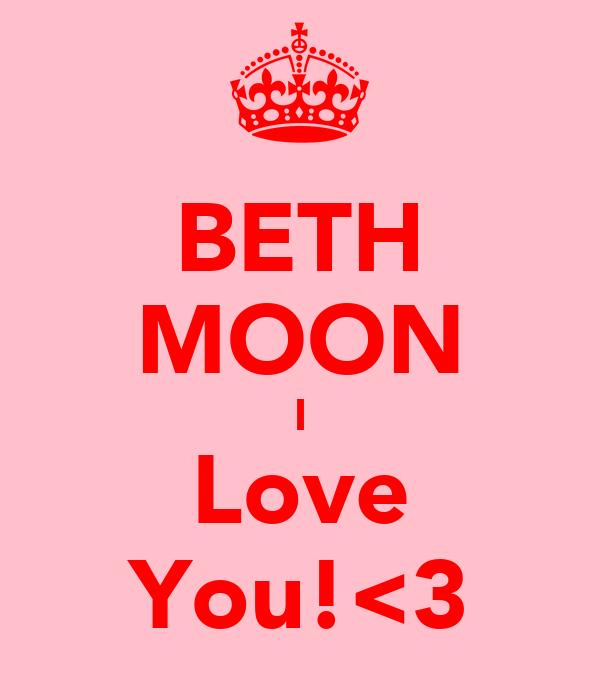BETH MOON I Love You!<3