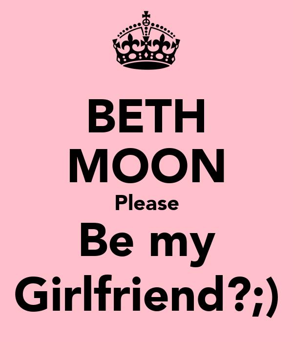 BETH MOON Please Be my Girlfriend?;)