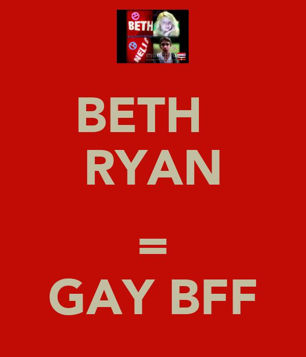 BETH   RYAN  = GAY BFF