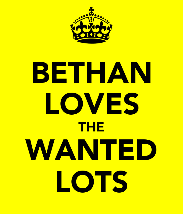 BETHAN LOVES THE WANTED LOTS