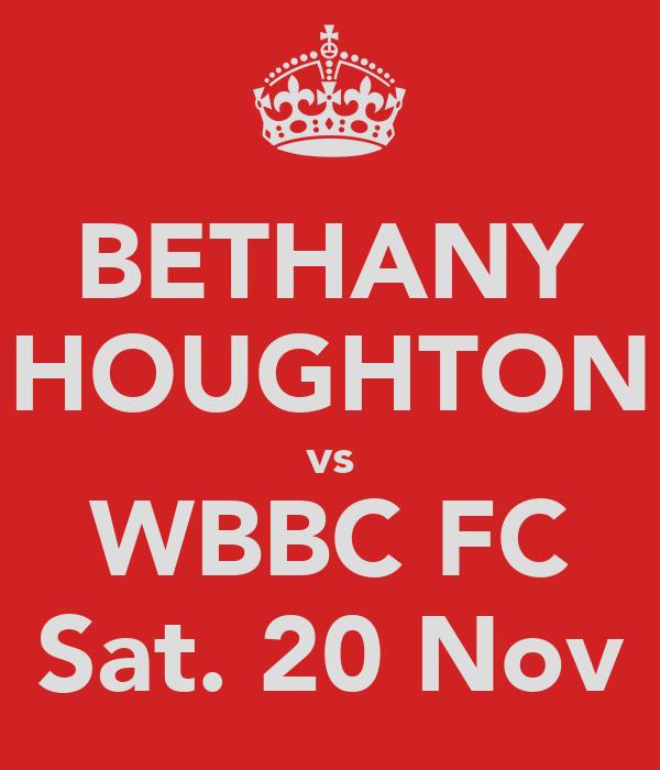 BETHANY HOUGHTON vs WBBC FC Sat. 20 Nov