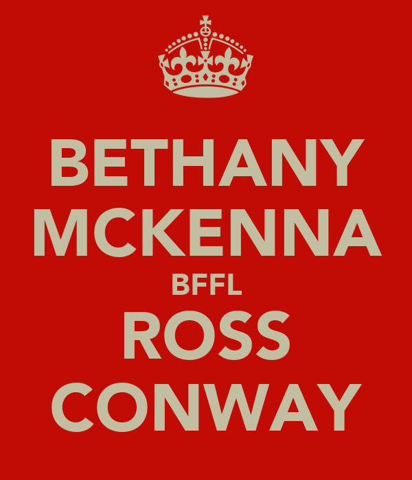 BETHANY MCKENNA BFFL ROSS CONWAY