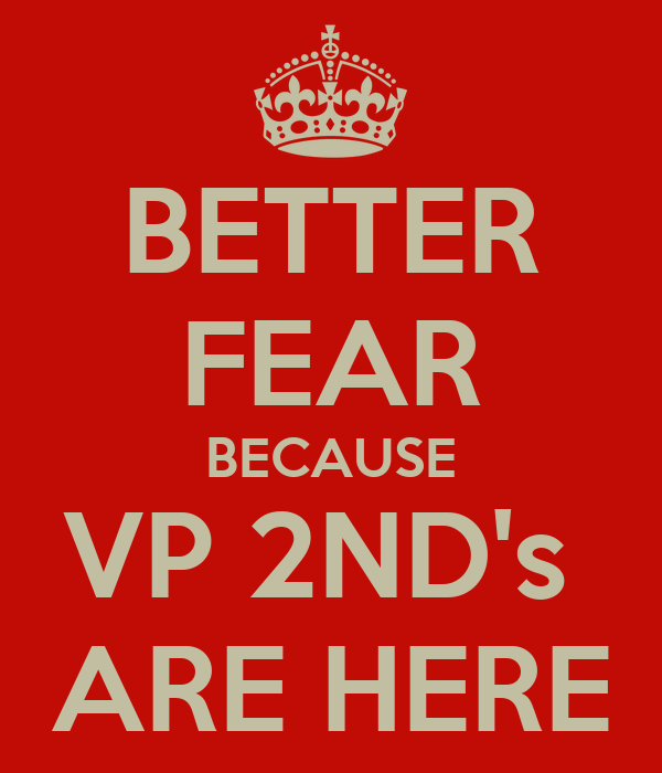 BETTER FEAR BECAUSE VP 2ND's  ARE HERE