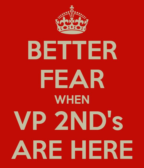 BETTER FEAR WHEN VP 2ND's  ARE HERE