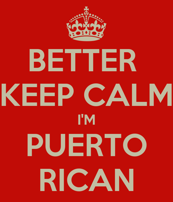 BETTER  KEEP CALM I'M PUERTO RICAN