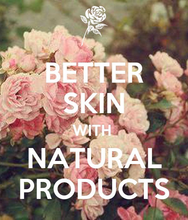 BETTER SKIN WITH  NATURAL PRODUCTS