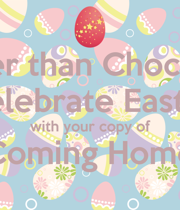Better than Chocolate Celebrate Easter with your copy of Coming Home