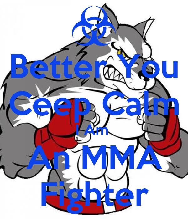 Better You Ceep Calm I Am  An MMA Fighter