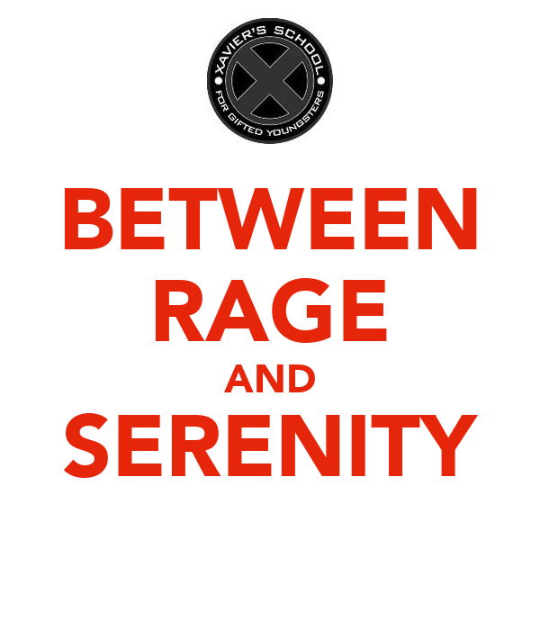 BETWEEN RAGE AND SERENITY