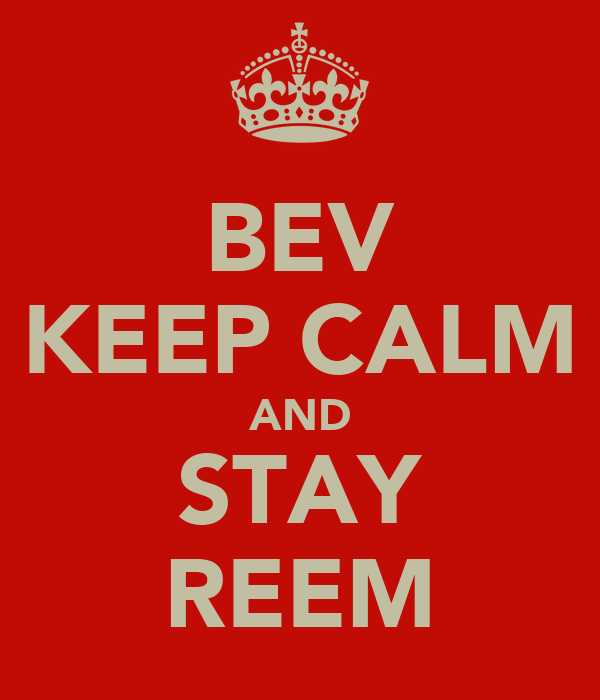 BEV KEEP CALM AND STAY REEM