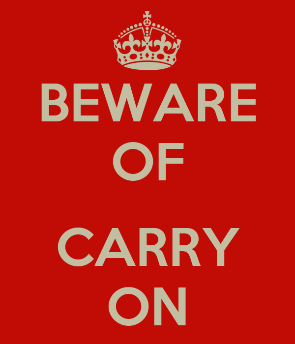 BEWARE OF  CARRY ON