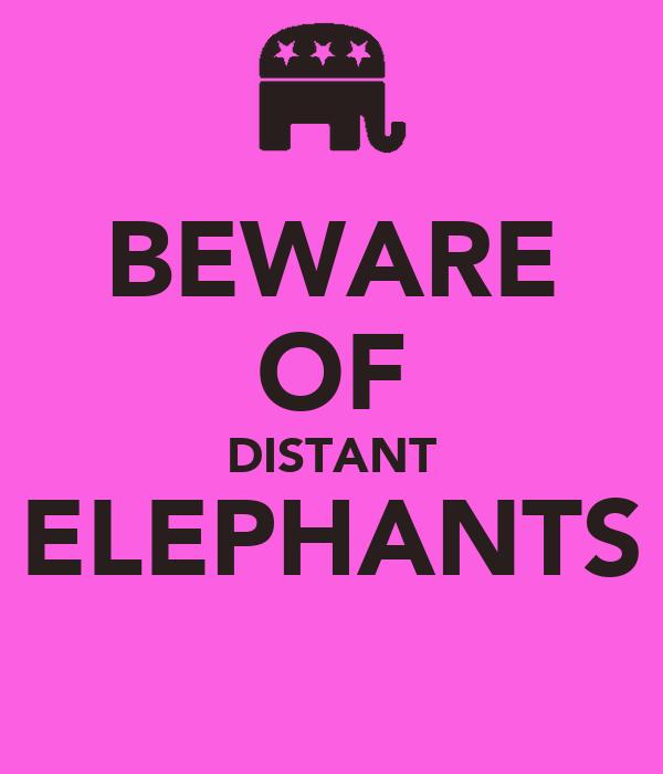 BEWARE OF DISTANT ELEPHANTS