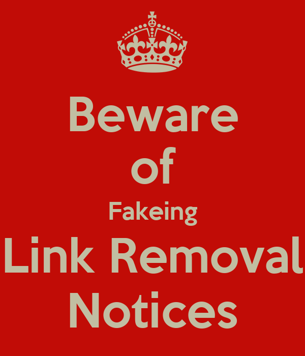Beware of Fakeing Link Removal Notices