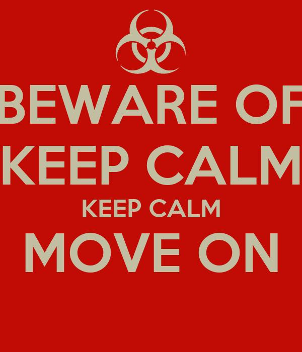 BEWARE OF KEEP CALM KEEP CALM MOVE ON