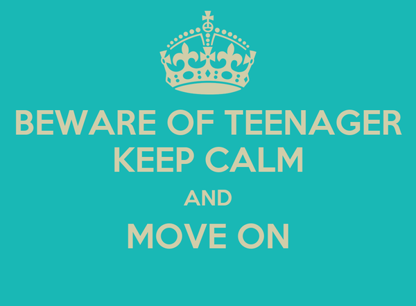 BEWARE OF TEENAGER KEEP CALM AND MOVE ON