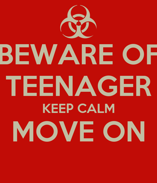 BEWARE OF TEENAGER KEEP CALM MOVE ON