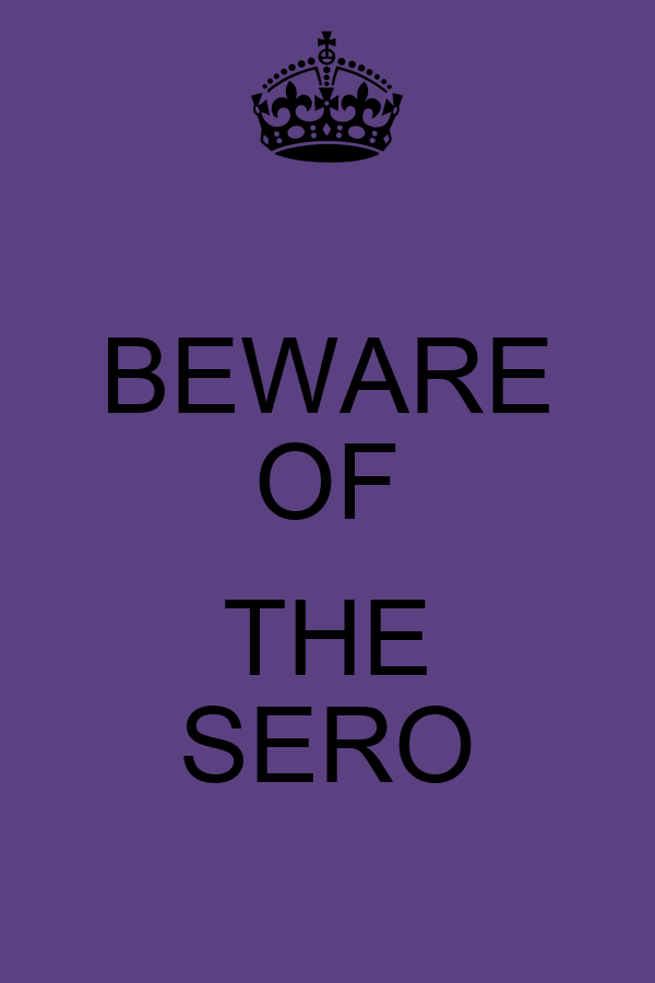 BEWARE OF  THE SERO