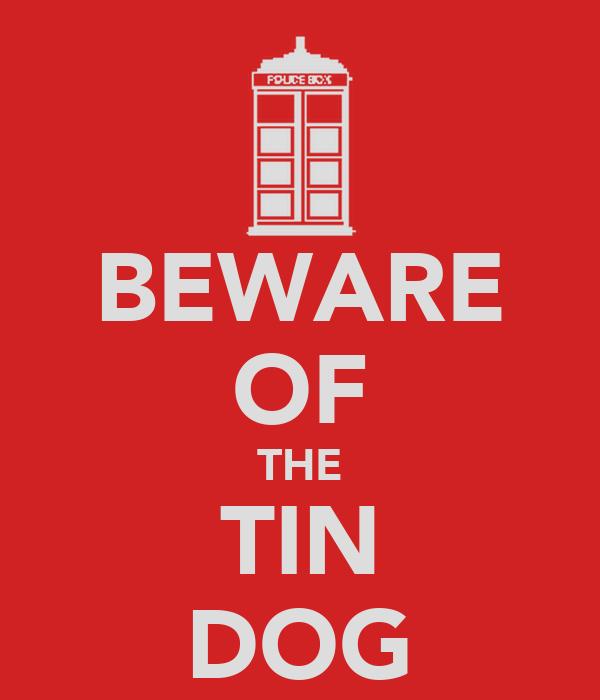 BEWARE OF THE TIN DOG