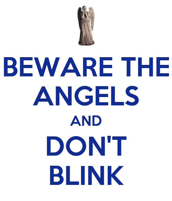 BEWARE THE ANGELS AND DON'T BLINK