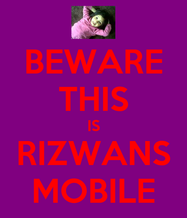 BEWARE THIS IS RIZWANS MOBILE