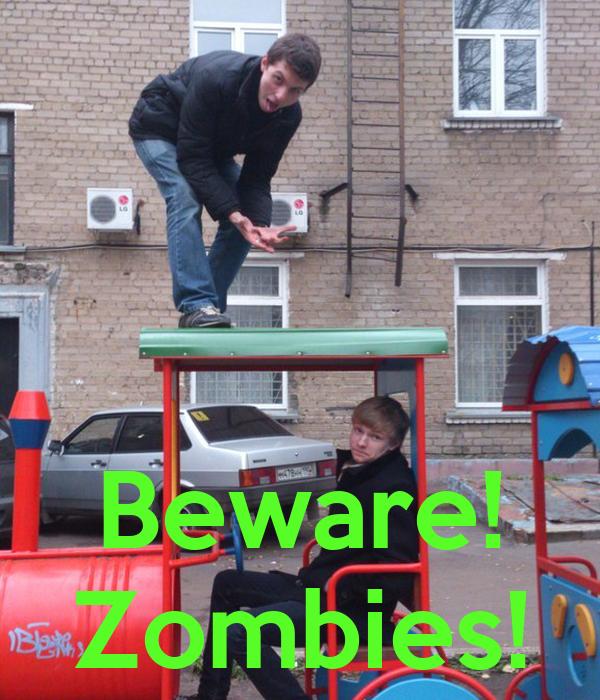 Beware! Zombies!