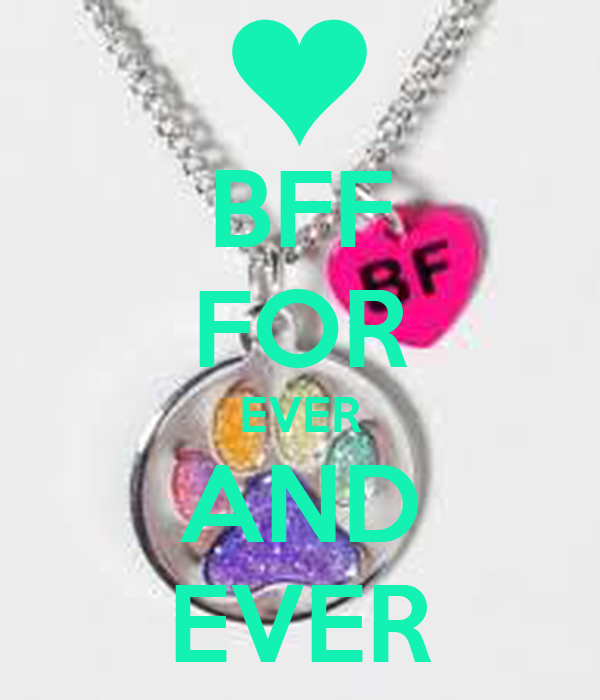BFF FOR EVER AND EVER