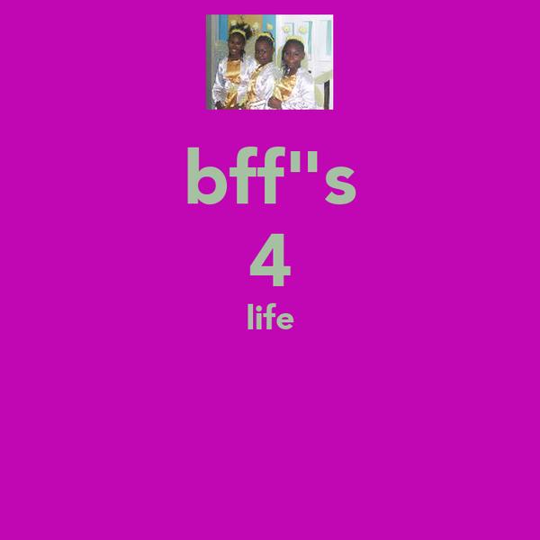 "bff""s 4 life"