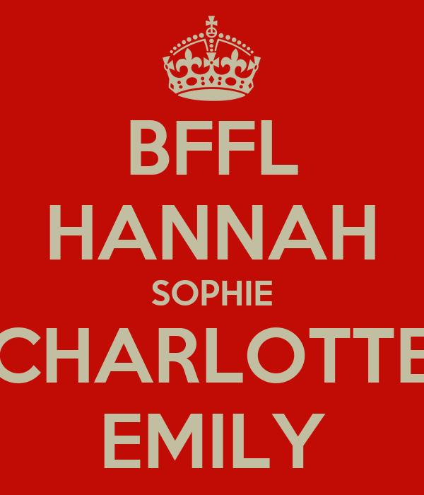BFFL HANNAH SOPHIE CHARLOTTE EMILY