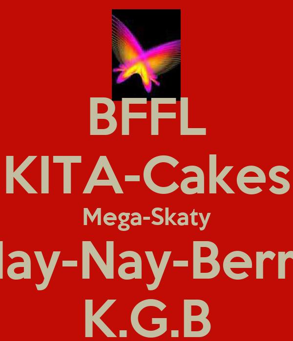 BFFL KITA-Cakes Mega-Skaty Nay-Nay-Berry K.G.B