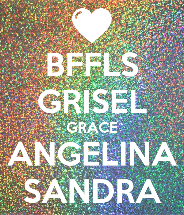BFFLS GRISEL GRACE ANGELINA SANDRA