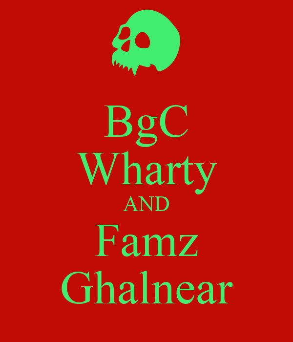 BgC Wharty AND Famz Ghalnear